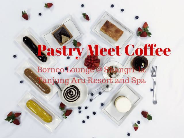 """Pastry Meets Coffee"" promotion at Borneo Lounge,Shangri-La's Tanjung Aru Resort & Spa"