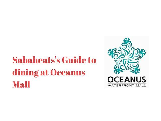 Sabaheats's guide to dining at Oceanus Mall