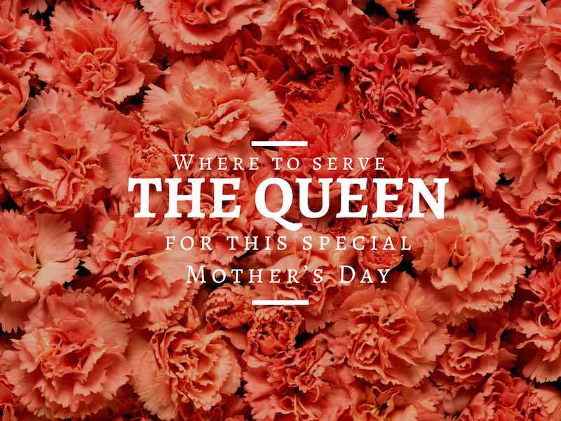 Where to serve the Queen for this special Mother's Day?