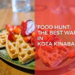 Food Hunt : The Search for the best Waffle in Kota Kinabalu