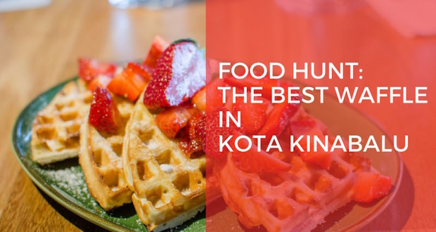 FOOD HUNT_The Best waffle in Kota Kinabalu
