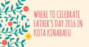 Where to celebrate Father's Day 2016 in Kota Kinabalu