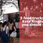 5 Food Trucks in Kota Kinabalu you should try now